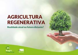 Agricultura regenerativa: realidade atual ou futuro distante?