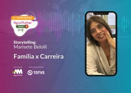 Storytelling: Marisete Belloli e as decisões entre ser família e ser carreira